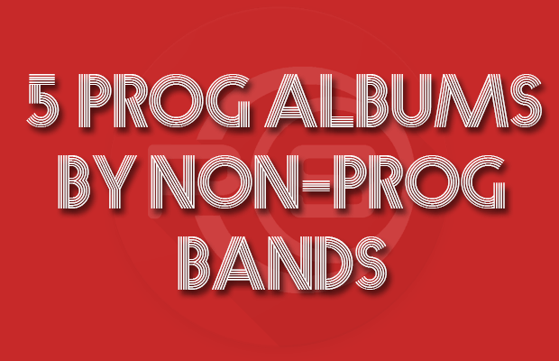 Prog Albums by non-Prog Bands