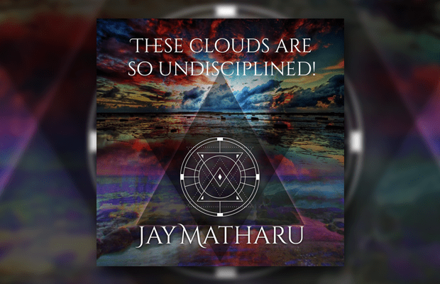 Jay Matharu - These Clouds Are So Undisciplined