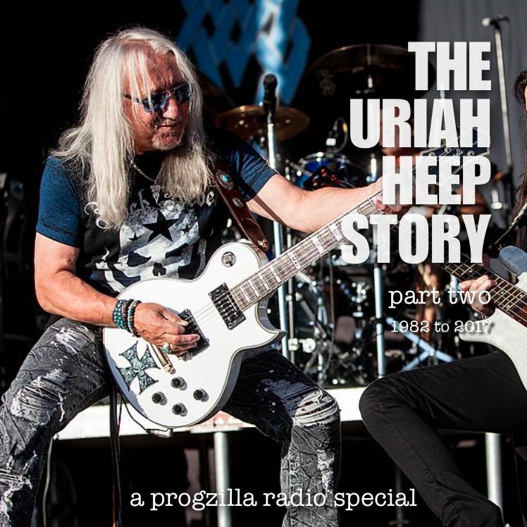 The Uriah Heep Story Part Two Progzilla Radio