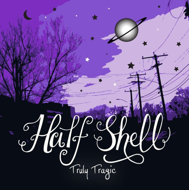 Half Shell - Truly Tragic