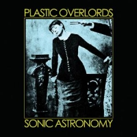 Plastic Overlords - Sonic Astronomy