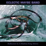 The Eclectic Maybe Band - Reflection in a Mœbius Ring Mirror